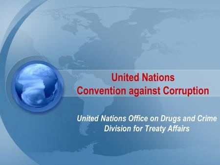 United Nations Convention against Corruption United Nations Office on Drugs and Crime Division for Treaty Affairs.