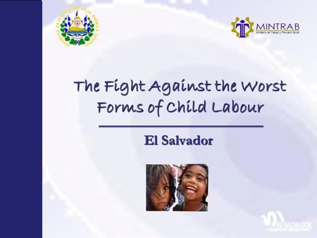 The Fight Against the Worst Forms of Child Labour El Salvador.