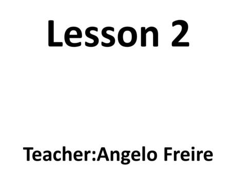 Lesson 2 Teacher:Angelo Freire. Warm-Up Asking how a person is doing.