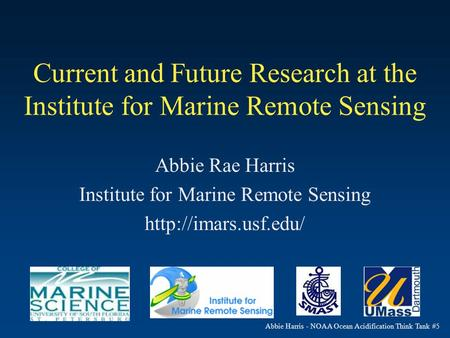 Abbie Harris - NOAA Ocean Acidification Think Tank #5 Current and Future Research at the Institute for Marine Remote Sensing Abbie Rae Harris Institute.