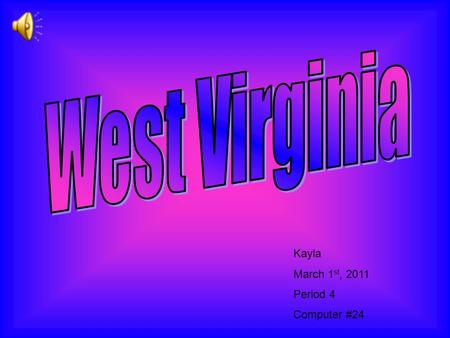 Kayla March 1 st, 2011 Period 4 Computer #24. Capital: Charleston Population: 1,808,344 Entered the Union: June 20, 1863 Number Entered: 1727 Motto: Mountaineers.