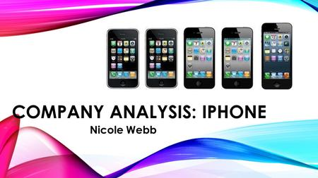 COMPANY ANALYSIS: IPHONE Nicole Webb. NATURE OF APPLE: Established 1976 by Steve Jobs, Steve Wozniak, and Ronald Wayne as Apple Computer Publicly –Traded.
