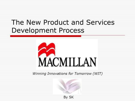 The New Product and Services Development Process By SK Winning Innovations for Tomorrow (WIT)