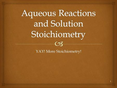 1 YAY! More Stoichiometry!. Solutions:  Homogeneous mixtures of two or more pure substances.  The solvent is present in greatest abundance.  All other.