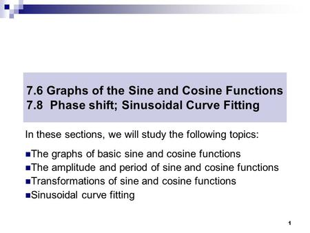 MAT 204 FALL 2008 7.6 Graphs of the Sine and Cosine Functions 7.8 Phase shift; Sinusoidal Curve Fitting In these sections, we will study the following.