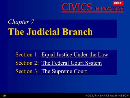 HOLT, RINEHART AND WINSTON1 CIVICS IN PRACTICE HOLT Chapter 7 The Judicial Branch Section 1:Equal Justice Under the Law Equal Justice Under the LawEqual.