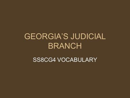 GEORGIA'S JUDICIAL BRANCH SS8CG4 VOCABULARY. CIVIL LAW Involves disputes between individuals or groups of people. Typically, one group is seeking money.