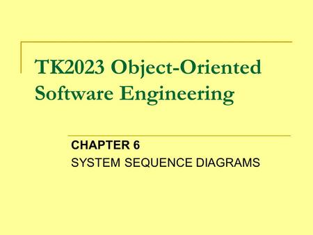 TK2023 Object-Oriented Software Engineering CHAPTER 6 SYSTEM SEQUENCE DIAGRAMS.