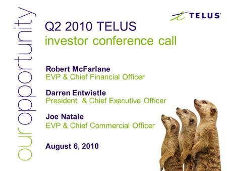 Q2 2010 TELUS investor conference call Robert McFarlane EVP & Chief Financial Officer Darren Entwistle President & Chief Executive Officer Joe Natale EVP.