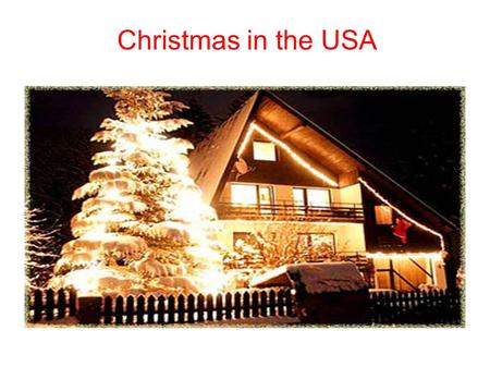 Christmas in the USA. Decorations in the USA ● There are a lot of Christmas decorations in the USA for example christmas tree, flashlights, bubbles and.