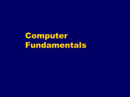Computer Fundamentals. A Computer Is a System Input Processing Output Data is entered into the computer Becomes useful information The data is processed.