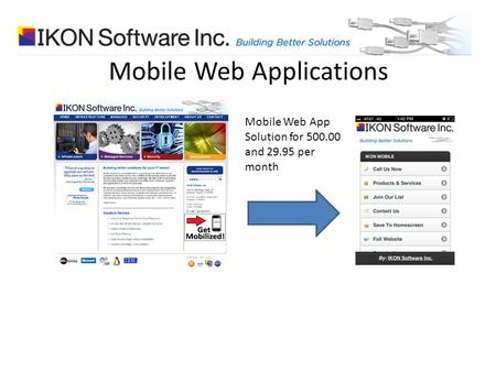 Mobile Web Applications Mobile Web App Solution for 500.00 and 29.95 per month.