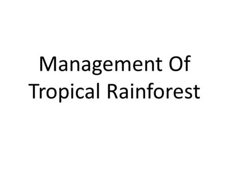 Management Of Tropical Rainforest. Managing Global Ecosystems Woodlands and forests throughout the world are under threat from being cut down for a variety.