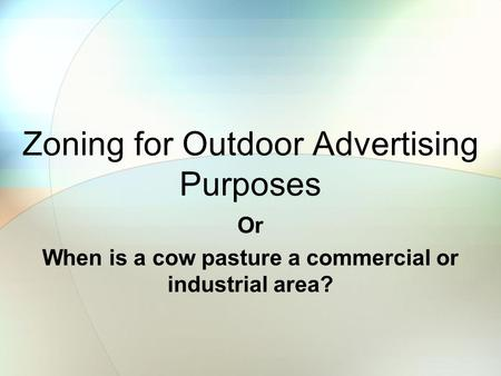 Zoning for Outdoor Advertising Purposes Or When is a cow pasture a commercial or industrial area?