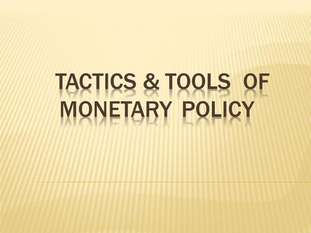 The monetary policy uses three tactics to maintain the monetary stability. They are  Money supply  Money demand  Managing the risks within banking.