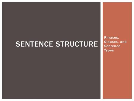 Phrases, Clauses, and Sentence Types