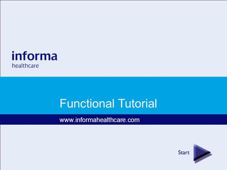 Functional Tutorial www.informahealthcare.com. One platform featuring over 750 journals and books Ability to search across book and journal content Deeper.