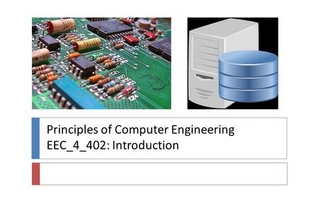 Principles of Computer Engineering EEC_4_402: Introduction.