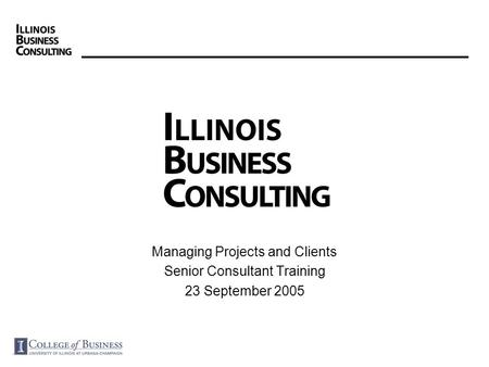 Managing Projects and Clients Senior Consultant Training 23 September 2005.