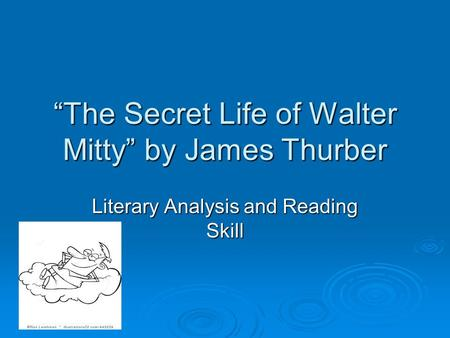 """The Secret Life of Walter Mitty"" by James Thurber Literary Analysis and Reading Skill."