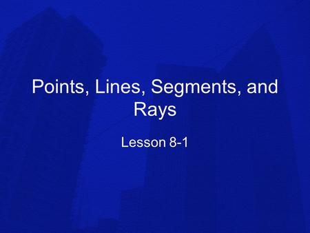 Points, Lines, Segments, and Rays
