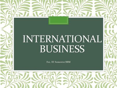 INTERNATIONAL BUSINESS For, III Semester BBM.  Aswathappa. K. (2012). International Business. Tata McGraw Hill  Subba Rao (2014). International Business.