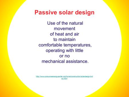 Passive solar design Use of the natural movement of heat and air to maintain comfortable temperatures, operating with little or no mechanical assistance.