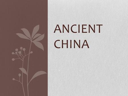 ANCIENT CHINA. D ynasties of China Dynasty – a family of rulers who pass down the right to rule from generation to generation. 3 Dynasties heavily influenced.