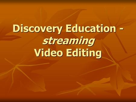 Discovery Education - streaming Video Editing. Discovery Education - streaming.
