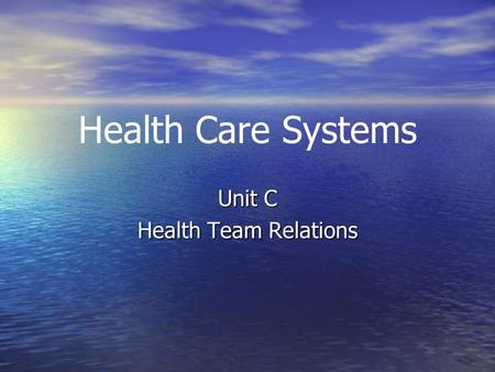 Health Care Systems Unit C Health Team Relations.