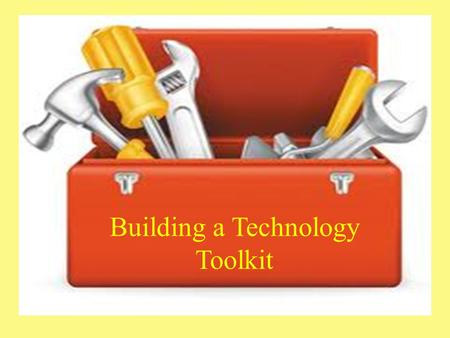 Building a Technology Toolkit. Adding Technology to the Classroom Learning Management Systems Instructional delivery Student projects.