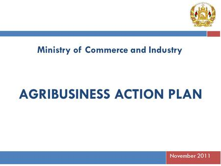 November 2011 Ministry of Commerce and Industry AGRIBUSINESS ACTION PLAN.