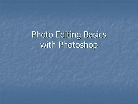 Photo Editing Basics with Photoshop. Upload your pictures Connect the camera to an available USB port Connect the camera to an available USB port Turn.