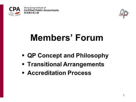 1 Members' Forum  QP Concept and Philosophy  Transitional Arrangements  Accreditation Process.