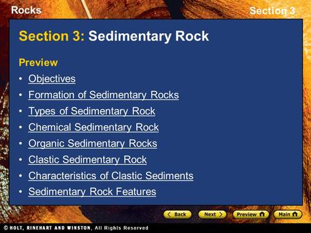 Rocks Section 3 Section 3: Sedimentary Rock Preview Objectives Formation of Sedimentary Rocks Types of Sedimentary Rock Chemical Sedimentary Rock Organic.