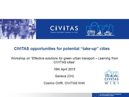 "THE CIVITAS INITIATIVE IS CO-FINANCED BY THE EUROPEAN UNION Workshop on ""Effective solutions for green urban transport – Learning from CIVITAS cities"""
