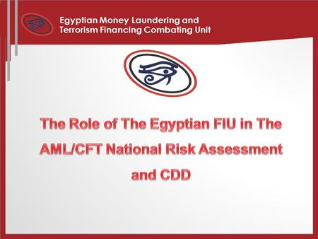 CONTENTS First: Main Points of National Risk Assessment Second: FIs Risk assessment and CDD.