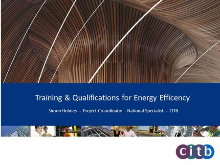 Training & Qualifications for Energy Efficency Simon Holmes - Project Co-ordinator - National Specialist - CITB.