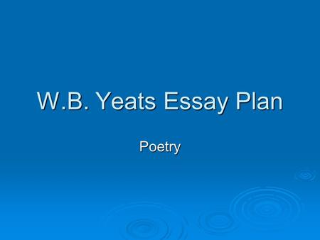 W.B. Yeats Essay Plan Poetry.