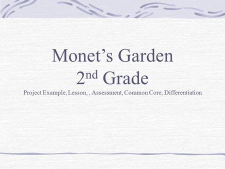 Monet's Garden 2 nd Grade Project Example, Lesson,, Assessment, Common Core, Differentiation.