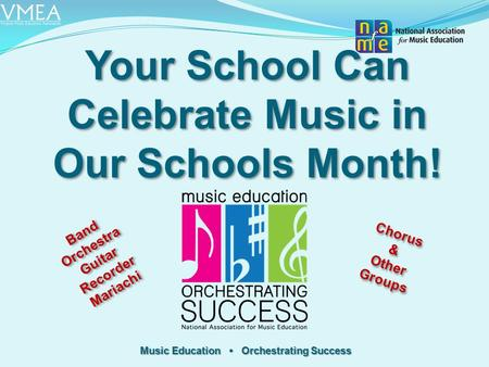 Music Education Orchestrating Success Your School Can Celebrate Music in Our Schools Month! Band Orchestra Guitar Recorder Mariachi Band Orchestra Guitar.