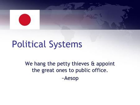 Political Systems We hang the petty thieves & appoint the great ones to public office. ~Aesop.