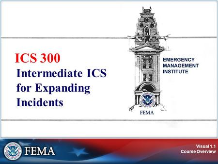 Visual 1.1 Course Overview ICS 300 Intermediate ICS for Expanding Incidents.