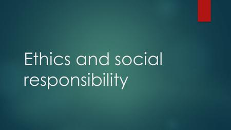 Ethics and social responsibility. WHAT IS ETHICS?  Take out a piece of paper, and take a moment to think about what ethics means to you.  On that piece.
