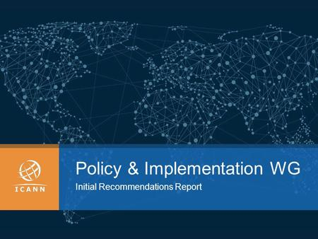 Policy & Implementation WG Initial Recommendations Report.