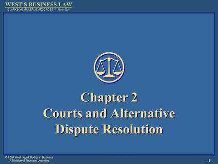 © 2004 West Legal Studies in Business A Division of Thomson Learning 1 Chapter 2 Courts and Alternative Dispute Resolution.