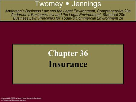 Copyright © 2008 by West Legal Studies in Business A Division of Thomson Learning Chapter 36 Insurance Twomey Jennings Anderson's Business Law and the.