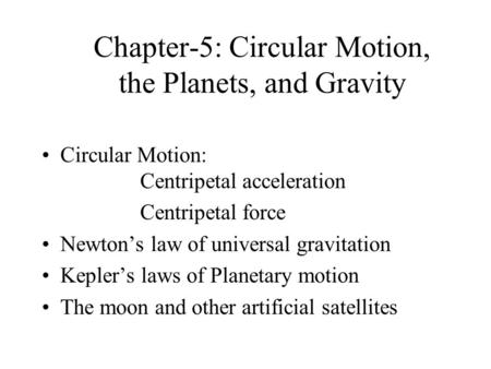 Chapter-5: Circular Motion, the Planets, and Gravity Circular Motion: Centripetal acceleration Centripetal force Newton's law of universal gravitation.