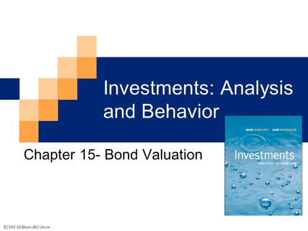 Investments: Analysis and Behavior Chapter 15- Bond Valuation ©2008 McGraw-Hill/Irwin.