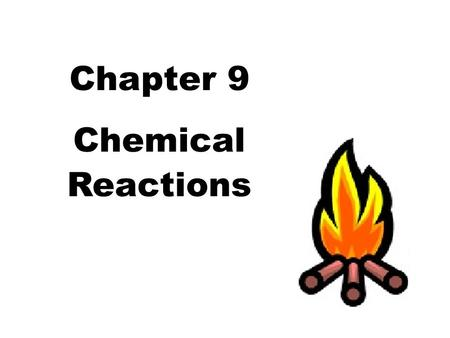 Chapter 9 Chemical Reactions.